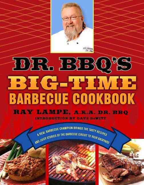 Dr. Bbq's Big-time Barbecue Cookbook By Lampe, Ray/ Dewitt, Dave (INT)
