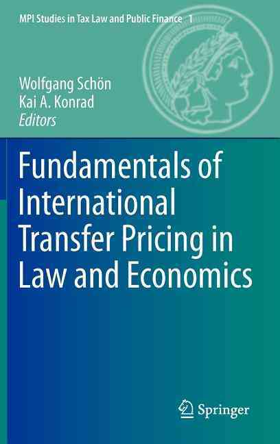 Fundamentals of International Transfer Pricing in Law and Economics By Konrad, Kai A. (EDT)/ Schon, Wolfgang (EDT)